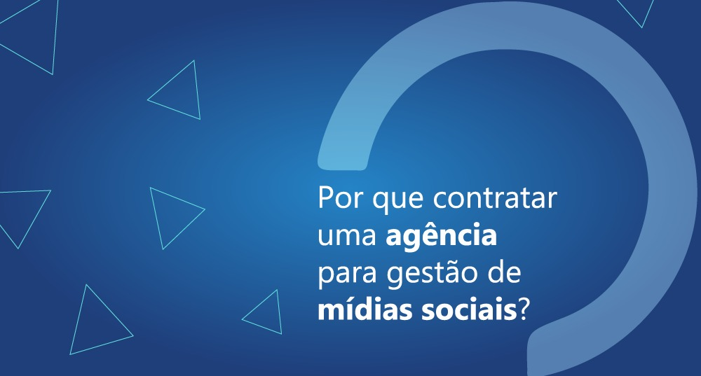 Por que contratar uma agência para gestão de mídias sociais?
